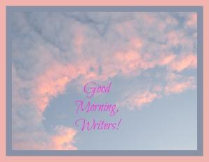 Good Morning Writers